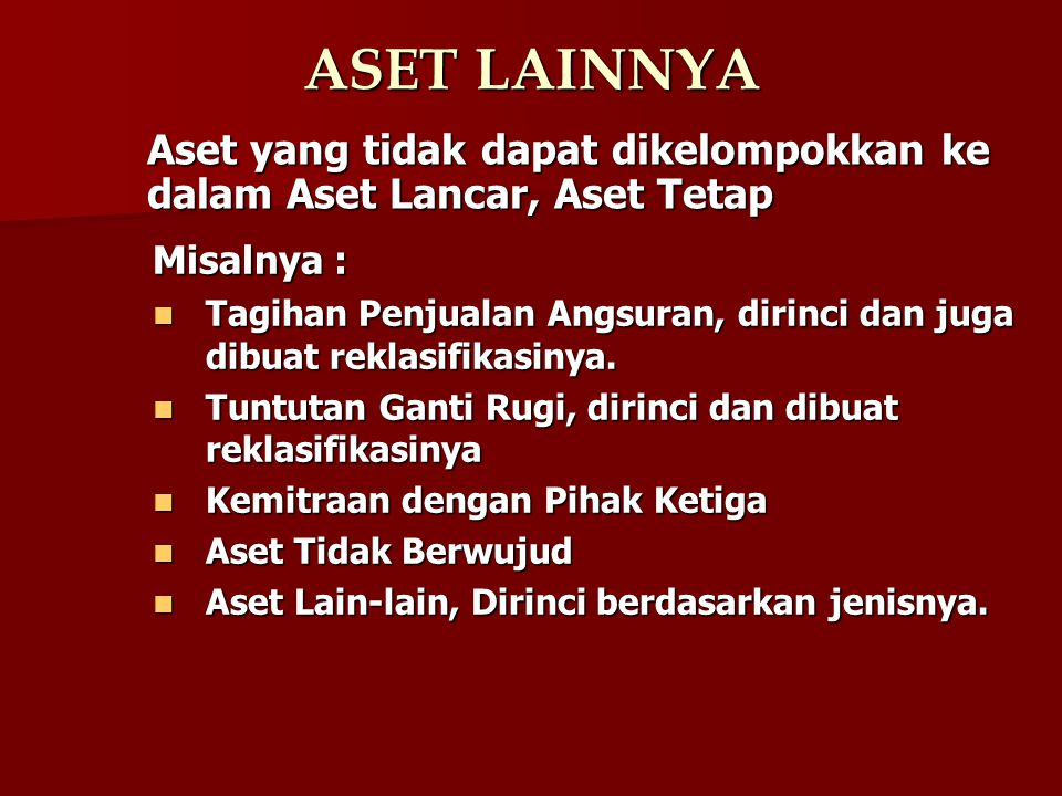 ASET LAINNYA Aset yang tidak dapat dikelompokkan ke dalam Aset Lancar, Aset Tetap. Misalnya :