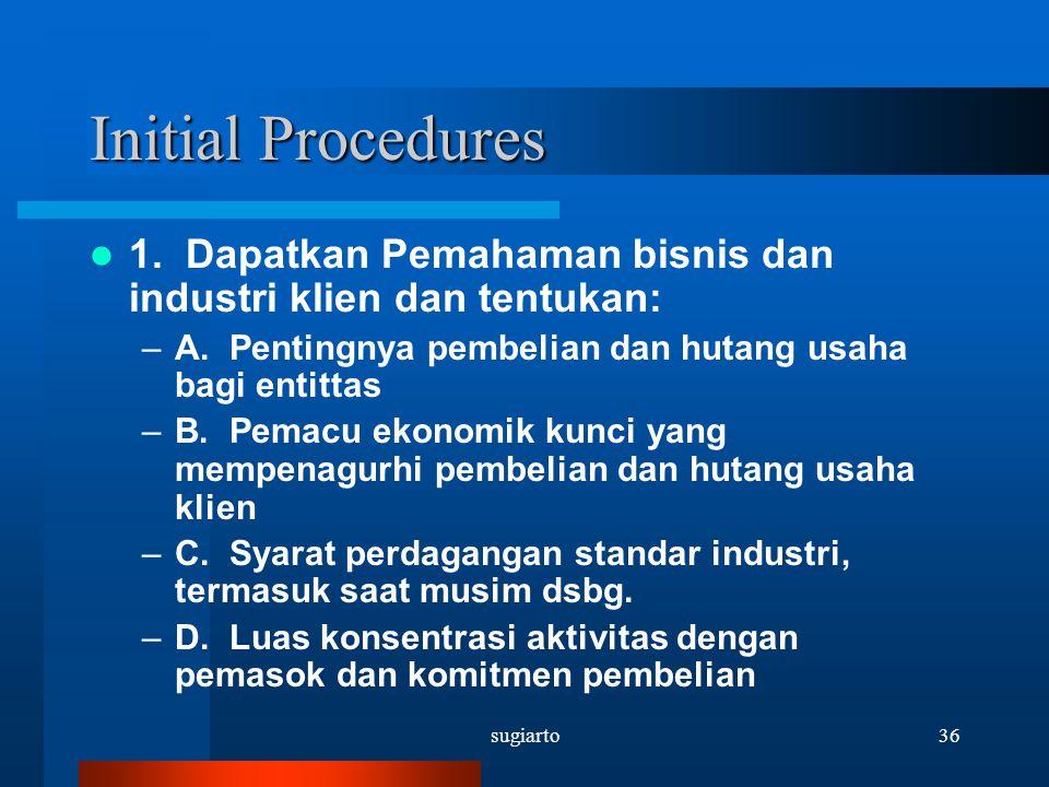 Initial Procedures 1. Dapatkan Pemahaman bisnis dan industri klien dan tentukan: A. Pentingnya pembelian dan hutang usaha bagi entittas.