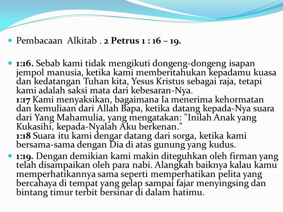 Pembacaan Alkitab . 2 Petrus 1 : 16 – 19.