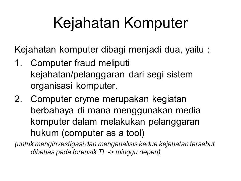 Kejahatan Komputer Kejahatan komputer dibagi menjadi dua, yaitu :