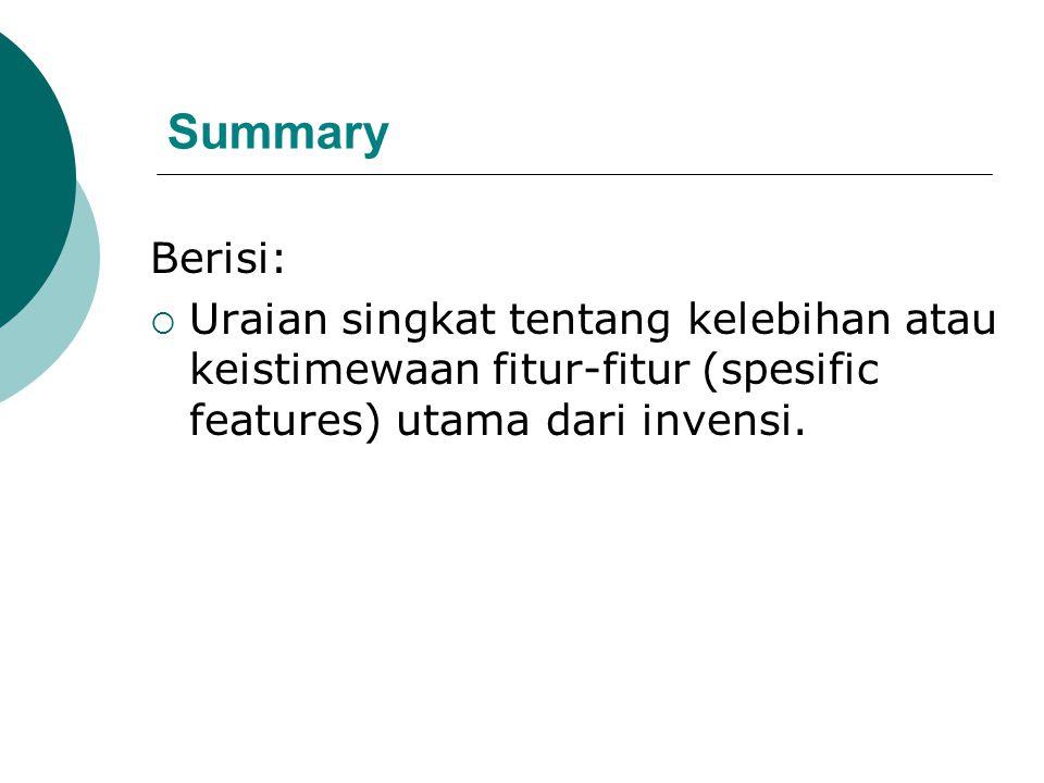 Summary Berisi: Uraian singkat tentang kelebihan atau keistimewaan fitur-fitur (spesific features) utama dari invensi.