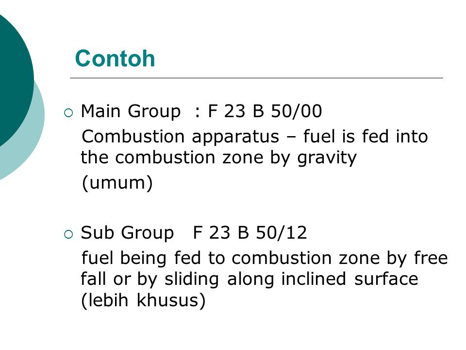 Contoh Main Group : F 23 B 50/00. Combustion apparatus – fuel is fed into the combustion zone by gravity.