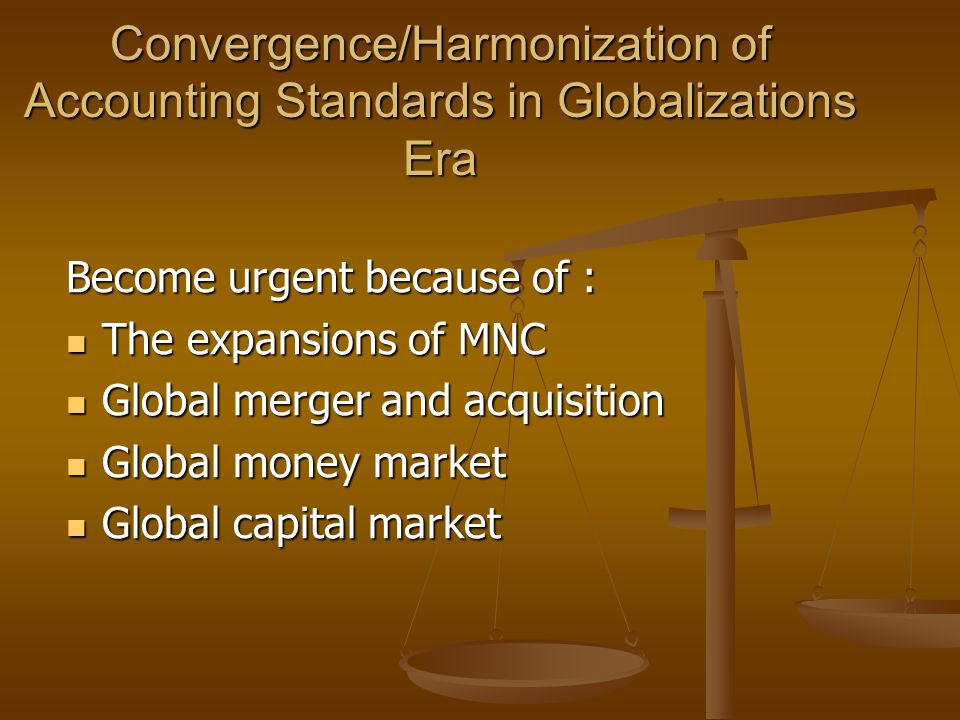 Convergence/Harmonization of Accounting Standards in Globalizations Era
