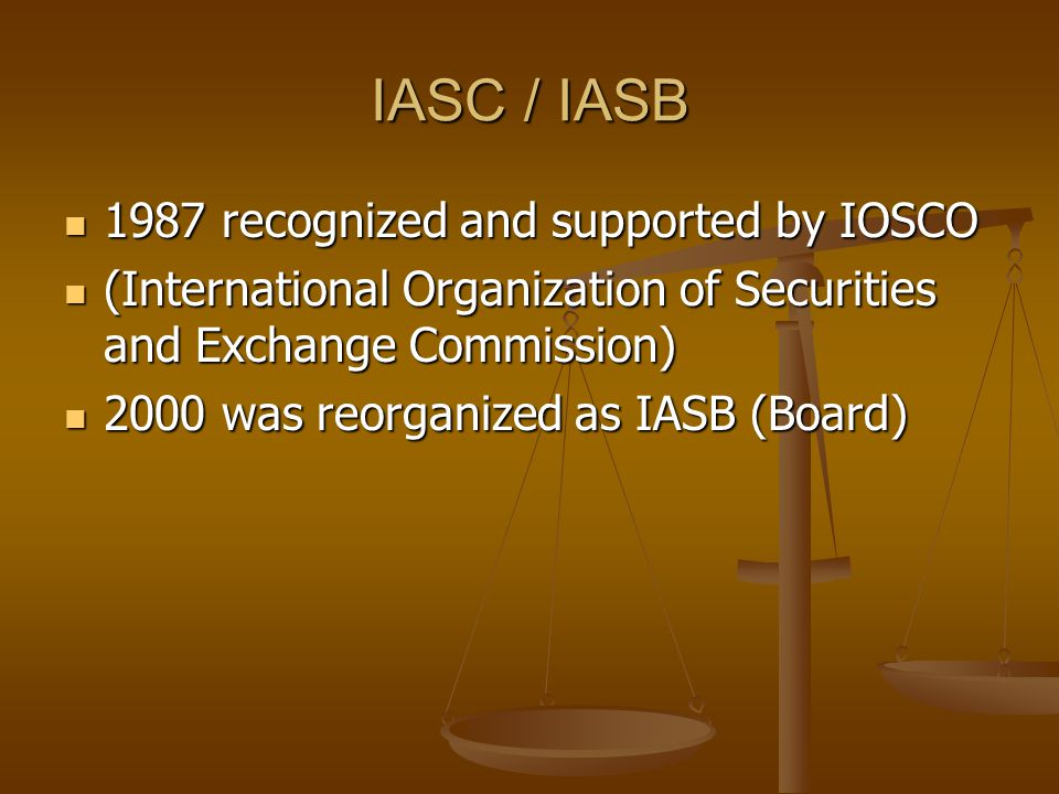 IASC / IASB 1987 recognized and supported by IOSCO