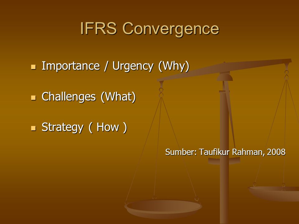 IFRS Convergence Importance / Urgency (Why) Challenges (What)