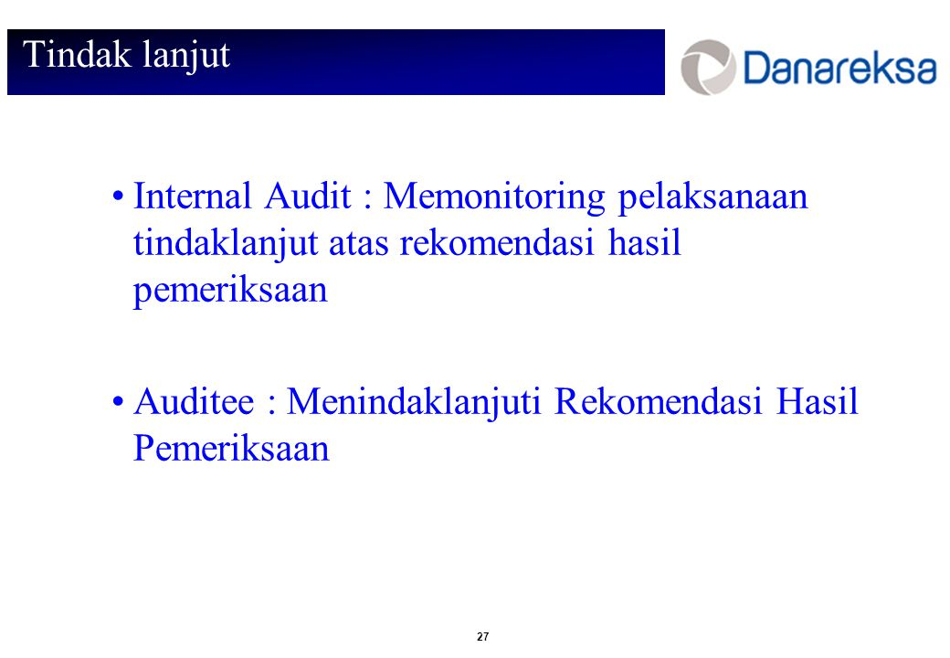 Tindak lanjut Internal Audit : Memonitoring pelaksanaan tindaklanjut atas rekomendasi hasil pemeriksaan.