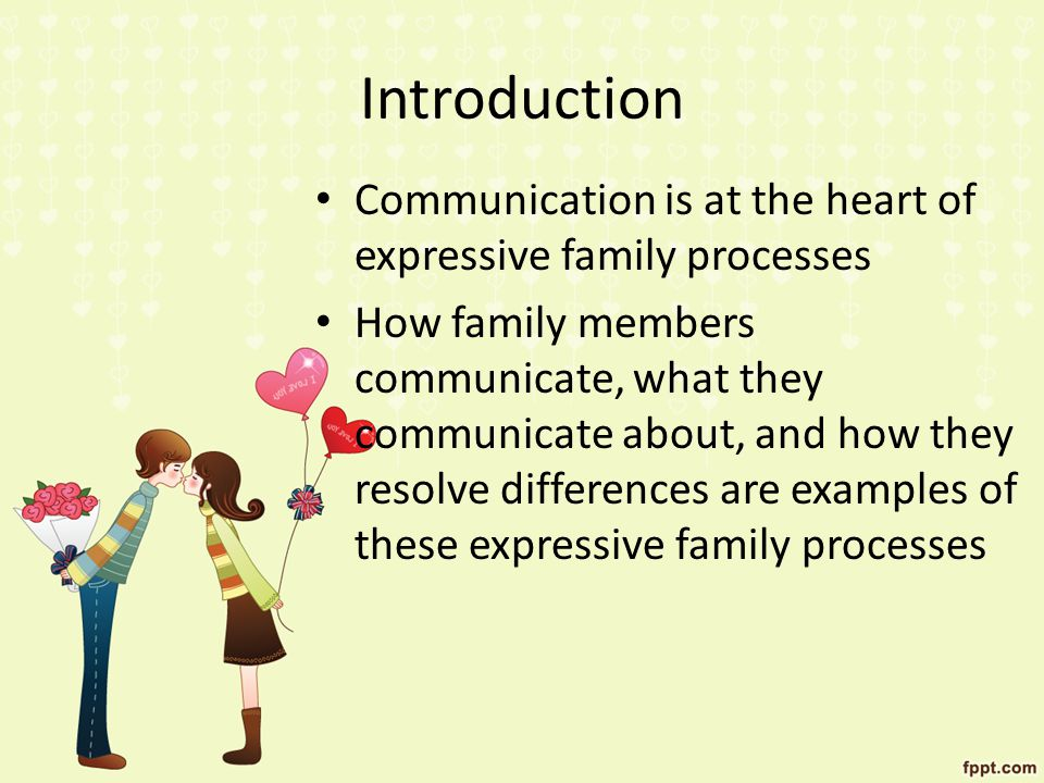 Introduction Communication is at the heart of expressive family processes.