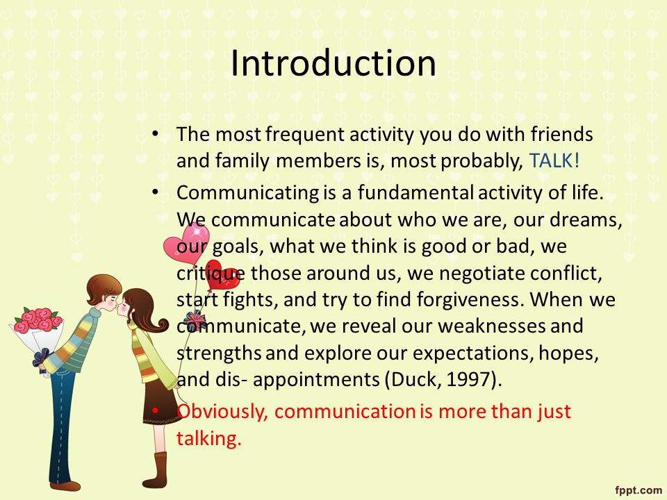 Introduction The most frequent activity you do with friends and family members is, most probably, TALK!
