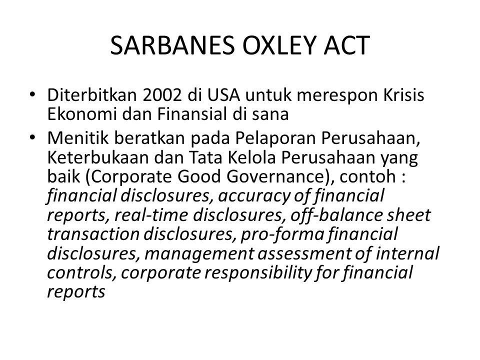 SARBANES OXLEY ACT Diterbitkan 2002 di USA untuk merespon Krisis Ekonomi dan Finansial di sana.