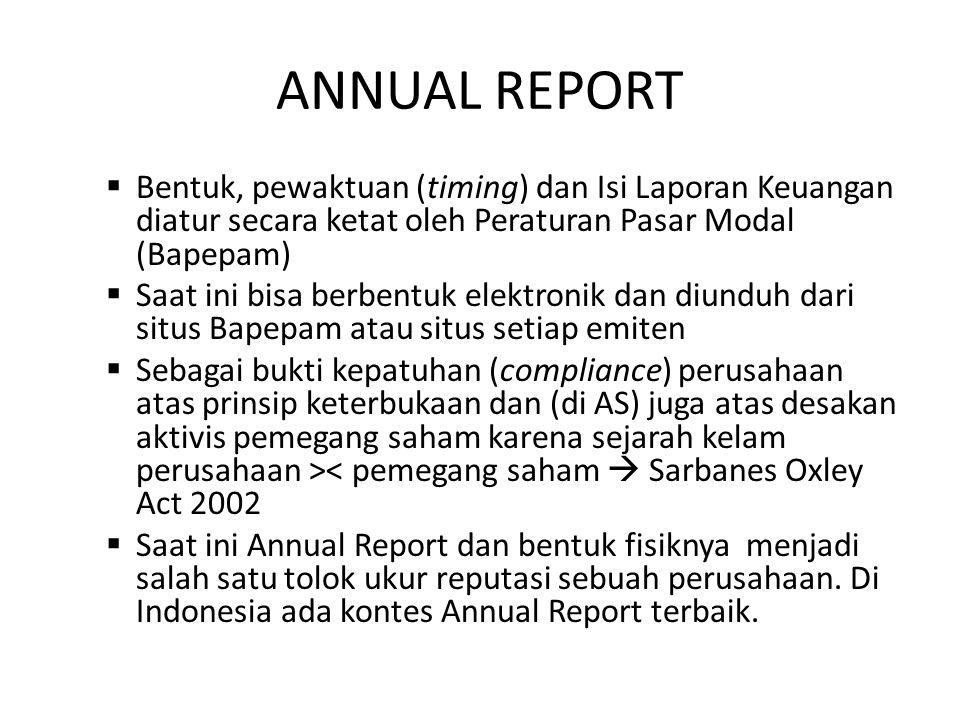 ANNUAL REPORT Bentuk, pewaktuan (timing) dan Isi Laporan Keuangan diatur secara ketat oleh Peraturan Pasar Modal (Bapepam)