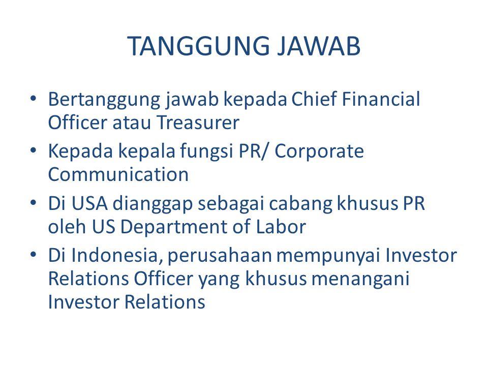 TANGGUNG JAWAB Bertanggung jawab kepada Chief Financial Officer atau Treasurer. Kepada kepala fungsi PR/ Corporate Communication.