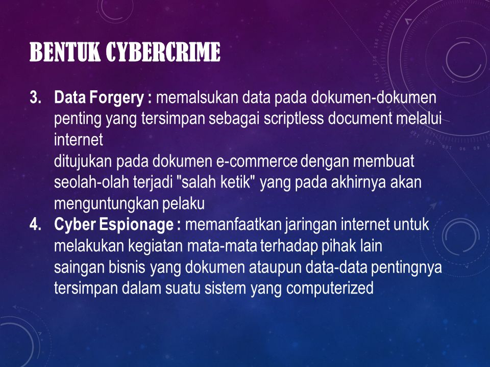 Bentuk Cybercrime Data Forgery : memalsukan data pada dokumen-dokumen penting yang tersimpan sebagai scriptless document melalui internet.