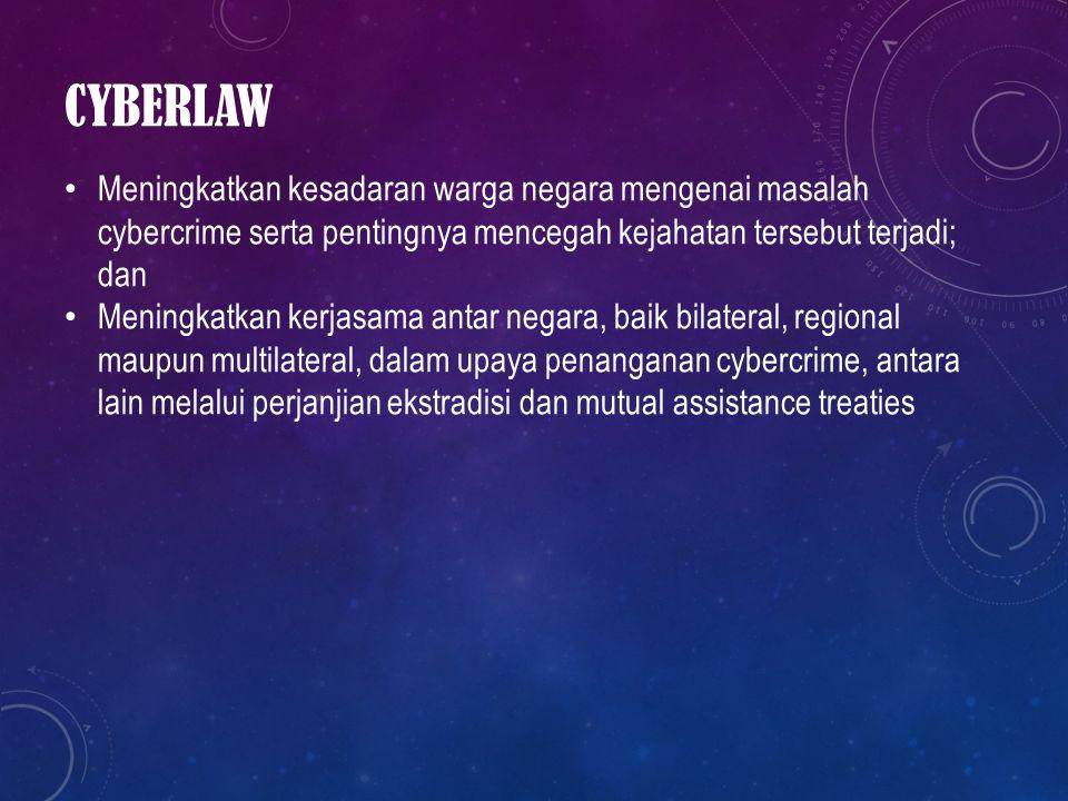 CYBERLAW Meningkatkan kesadaran warga negara mengenai masalah cybercrime serta pentingnya mencegah kejahatan tersebut terjadi; dan.