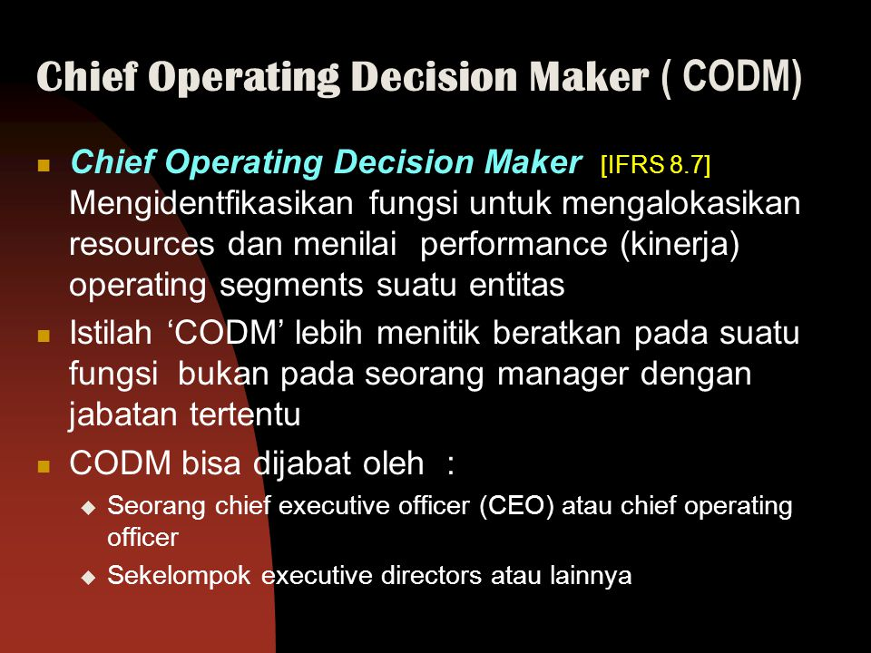 Chief Operating Decision Maker ( CODM)
