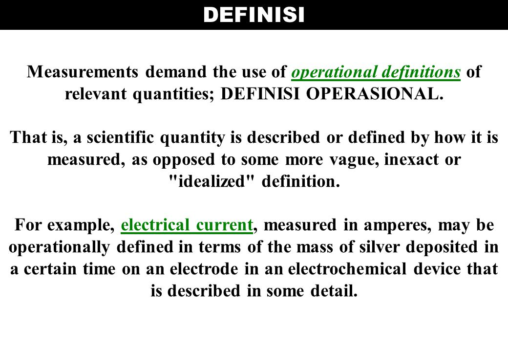 DEFINISI Measurements demand the use of operational definitions of relevant quantities; DEFINISI OPERASIONAL.