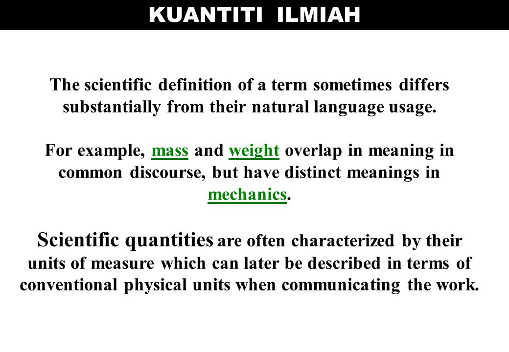 KUANTITI ILMIAH The scientific definition of a term sometimes differs substantially from their natural language usage.