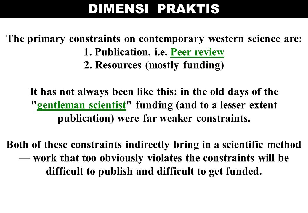 DIMENSI PRAKTIS The primary constraints on contemporary western science are: 1. Publication, i.e. Peer review.