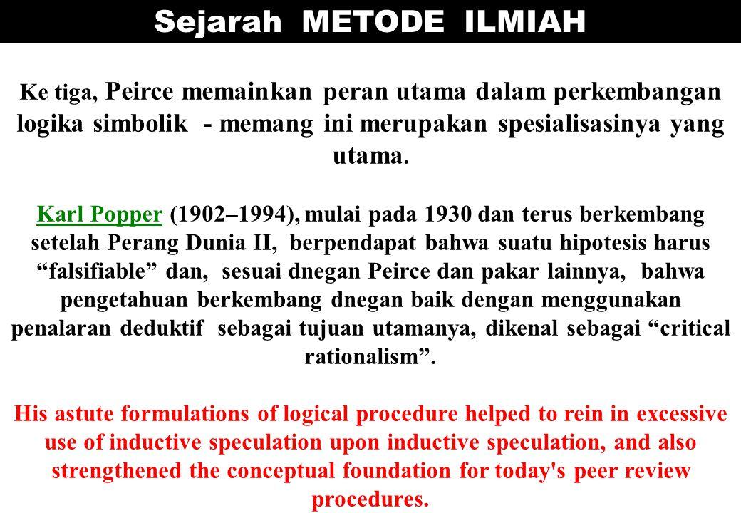 Sejarah METODE ILMIAH Ke tiga, Peirce memainkan peran utama dalam perkembangan logika simbolik - memang ini merupakan spesialisasinya yang utama.