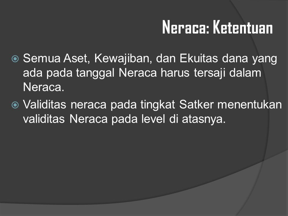 Neraca: Ketentuan Semua Aset, Kewajiban, dan Ekuitas dana yang ada pada tanggal Neraca harus tersaji dalam Neraca.