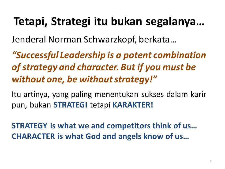 Tetapi, Strategi itu bukan segalanya…