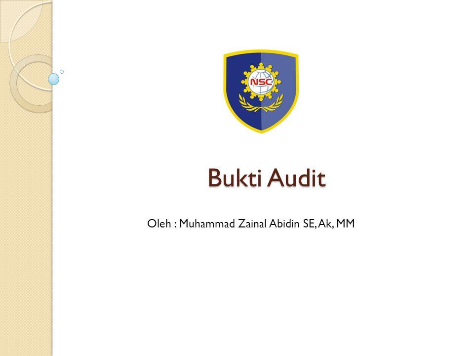 Bukti Audit Oleh : Muhammad Zainal Abidin SE, Ak, MM