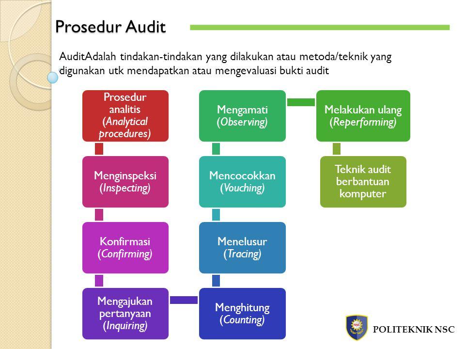 Prosedur Audit AuditAdalah tindakan-tindakan yang dilakukan atau metoda/teknik yang digunakan utk mendapatkan atau mengevaluasi bukti audit.