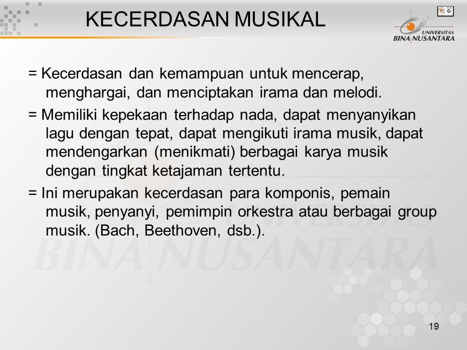 KECERDASAN MUSIKAL = Kecerdasan dan kemampuan untuk mencerap, menghargai, dan menciptakan irama dan melodi.