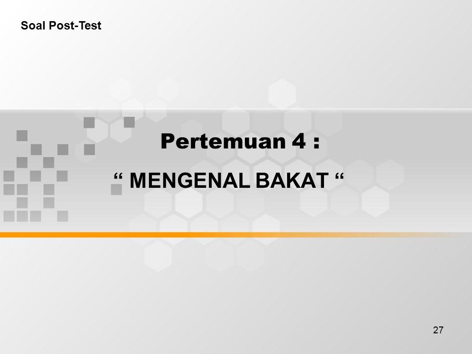 Soal Post-Test Pertemuan 4 : MENGENAL BAKAT