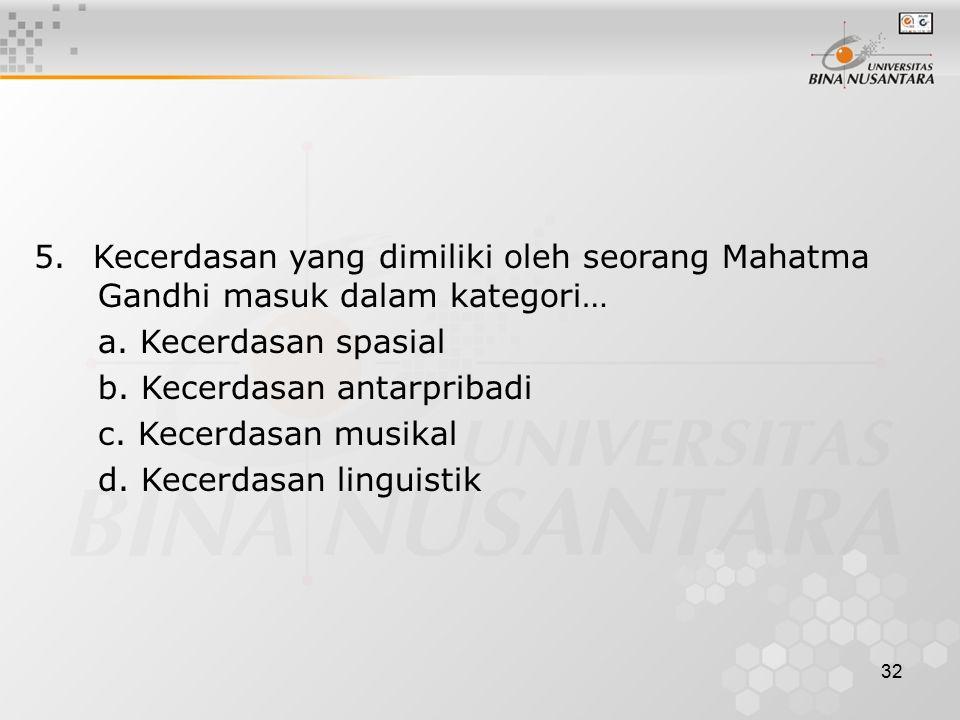 5. Kecerdasan yang dimiliki oleh seorang Mahatma Gandhi masuk dalam kategori…
