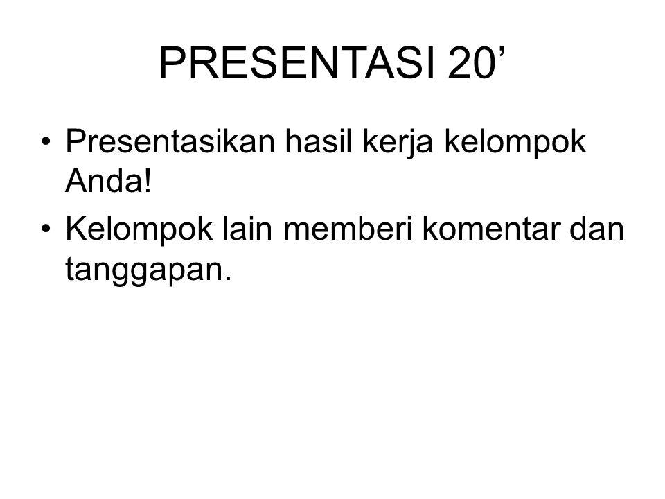 PRESENTASI 20' Presentasikan hasil kerja kelompok Anda!