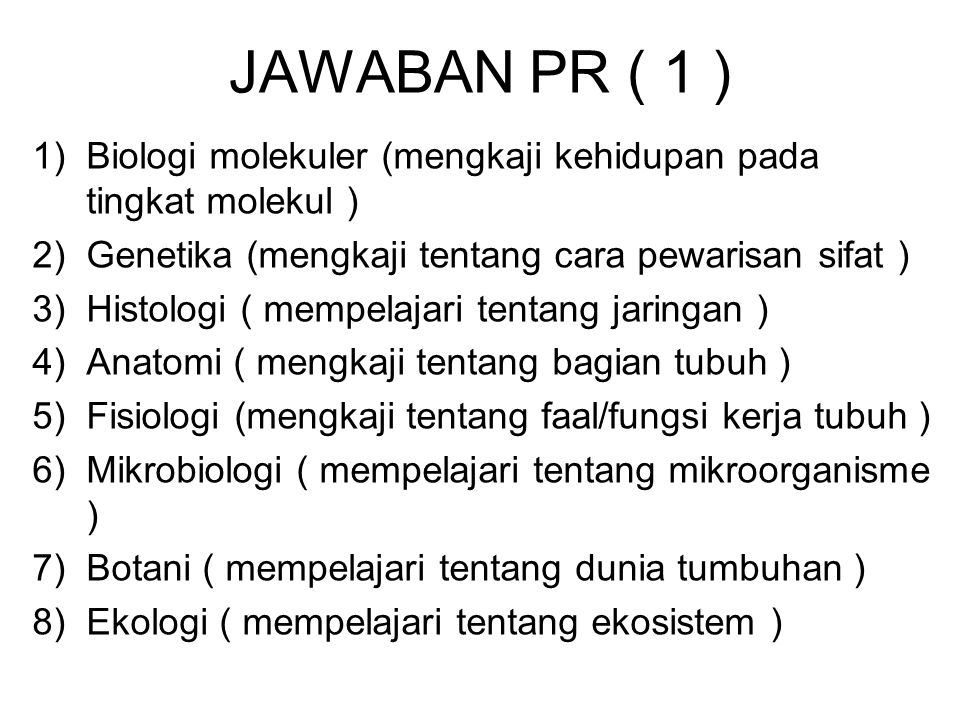 JAWABAN PR ( 1 ) Biologi molekuler (mengkaji kehidupan pada tingkat molekul ) Genetika (mengkaji tentang cara pewarisan sifat )