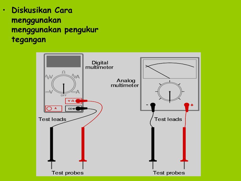 Diskusikan Cara menggunakan menggunakan pengukur tegangan