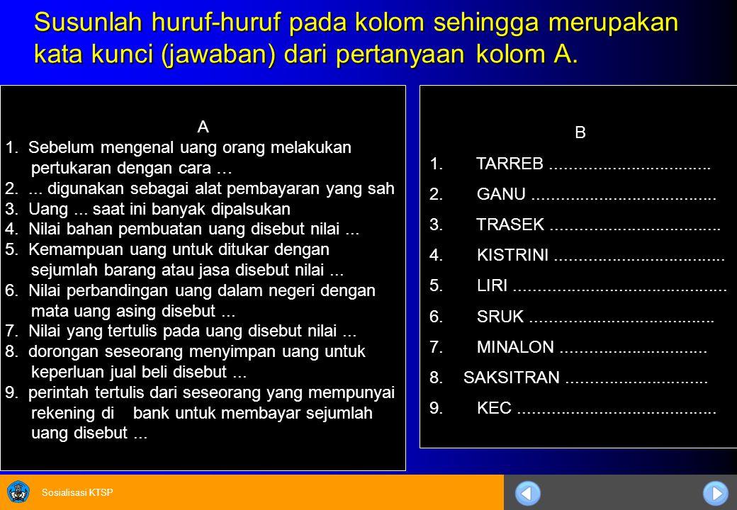 Susunlah huruf-huruf pada kolom sehingga merupakan kata kunci (jawaban) dari pertanyaan kolom A.