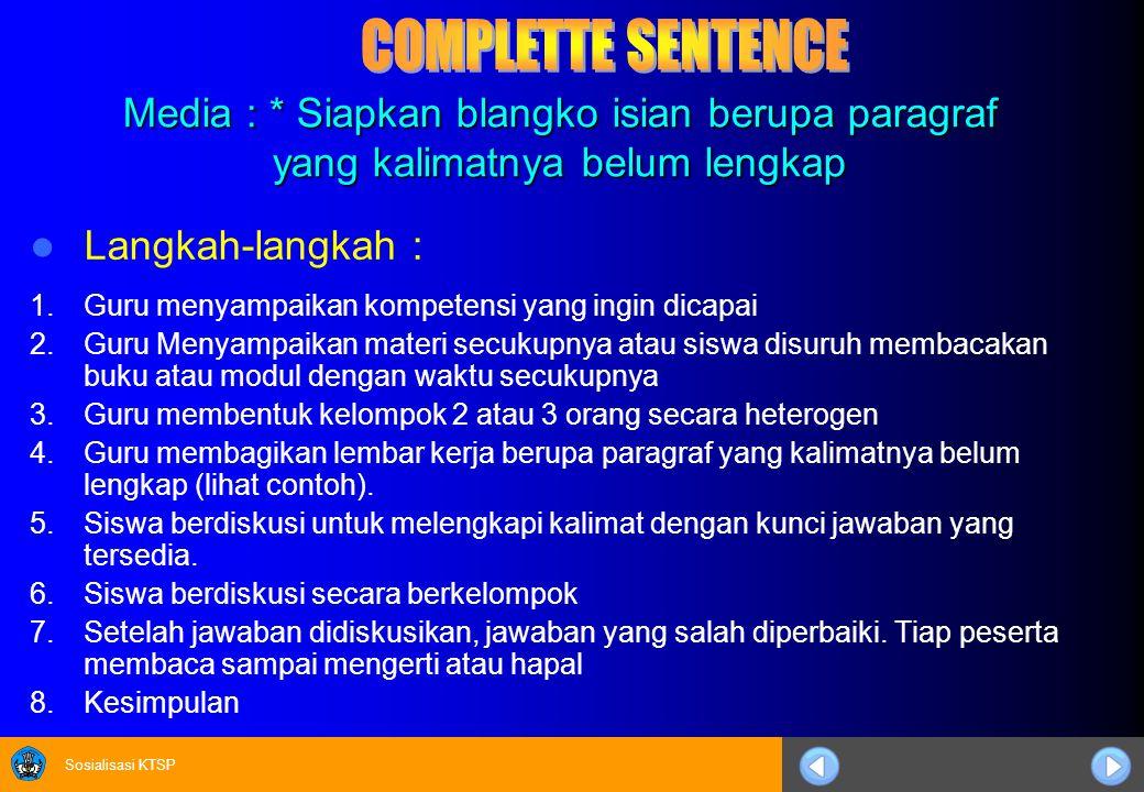 COMPLETTE SENTENCE Media : * Siapkan blangko isian berupa paragraf yang kalimatnya belum lengkap.