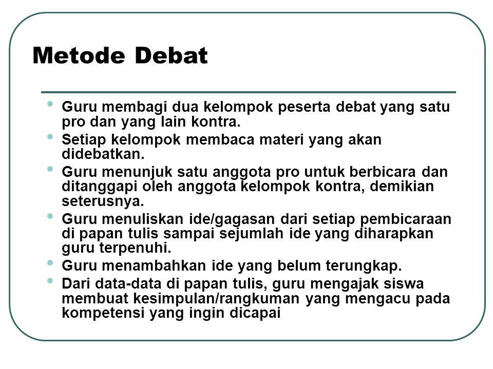 Metode Debat Guru membagi dua kelompok peserta debat yang satu pro dan yang lain kontra. Setiap kelompok membaca materi yang akan didebatkan.