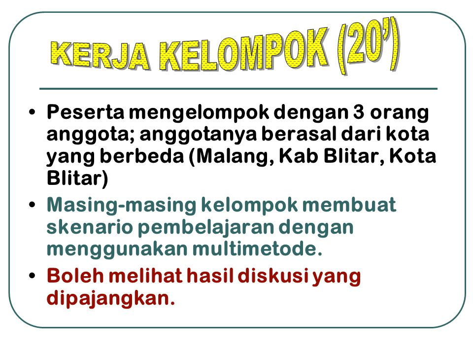 KERJA KELOMPOK (20') Peserta mengelompok dengan 3 orang anggota; anggotanya berasal dari kota yang berbeda (Malang, Kab Blitar, Kota Blitar)