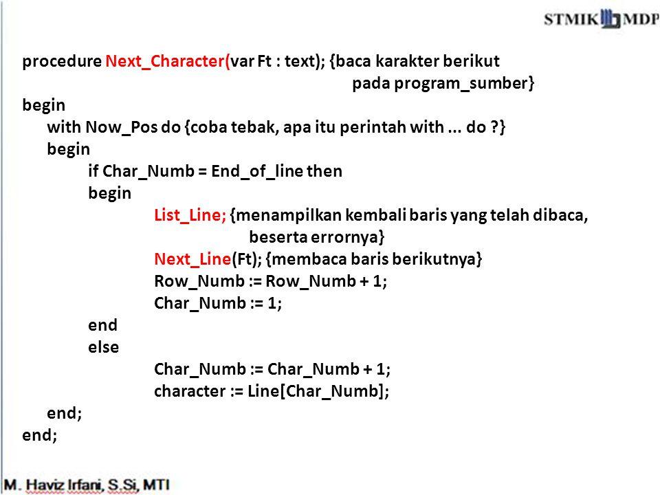 procedure Next_Character(var Ft : text); {baca karakter berikut pada program_sumber} begin with Now_Pos do {coba tebak, apa itu perintah with ...