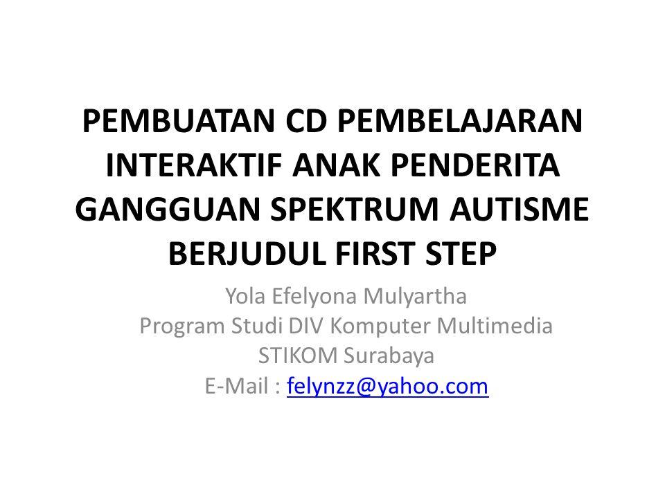 PEMBUATAN CD PEMBELAJARAN INTERAKTIF ANAK PENDERITA GANGGUAN SPEKTRUM AUTISME BERJUDUL FIRST STEP