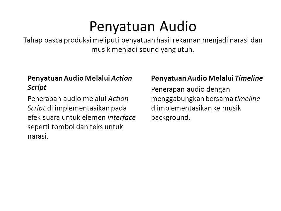 Penyatuan Audio Tahap pasca produksi meliputi penyatuan hasil rekaman menjadi narasi dan musik menjadi sound yang utuh.