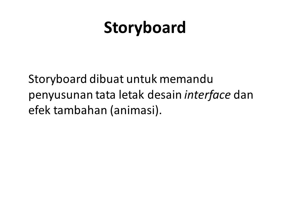 Storyboard Storyboard dibuat untuk memandu penyusunan tata letak desain interface dan efek tambahan (animasi).