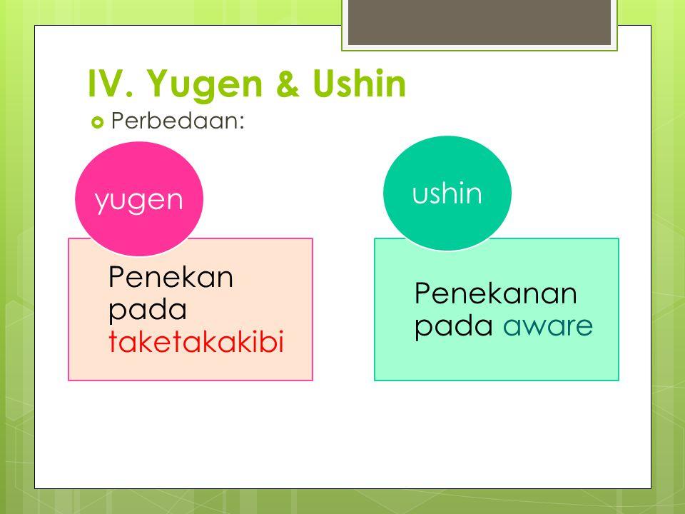 IV. Yugen & Ushin ushin yugen Penekan pada taketakakibi