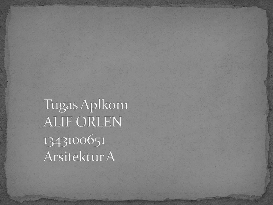 Tugas Aplkom ALIF ORLEN 1343100651 Arsitektur A
