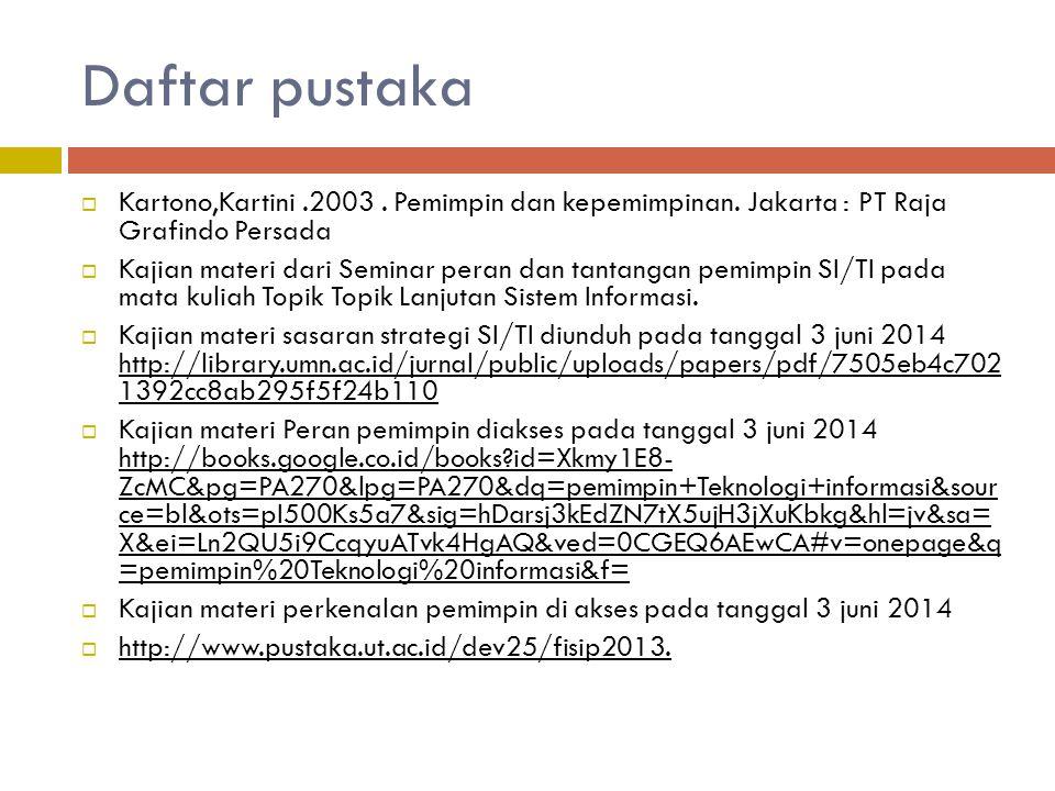 Daftar pustaka Kartono,Kartini .2003 . Pemimpin dan kepemimpinan. Jakarta : PT Raja Grafindo Persada.