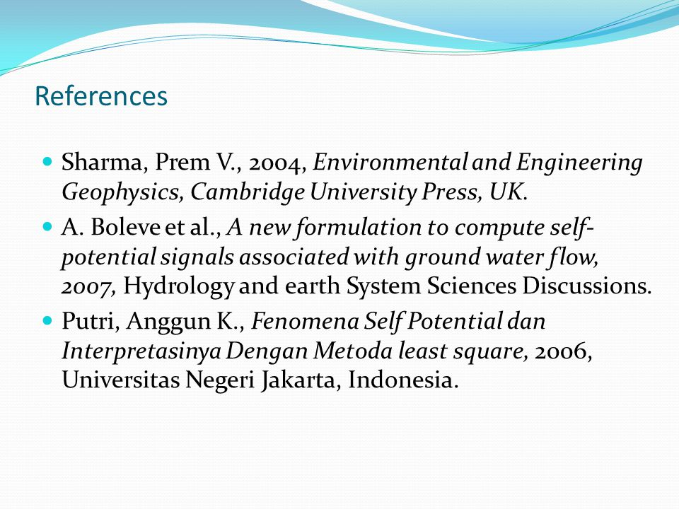 References Sharma, Prem V., 2004, Environmental and Engineering Geophysics, Cambridge University Press, UK.