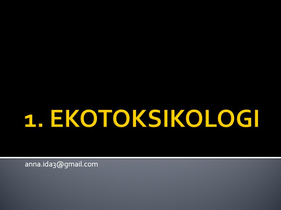 1. EKOTOKSIKOLOGI anna.ida3@gmail.com