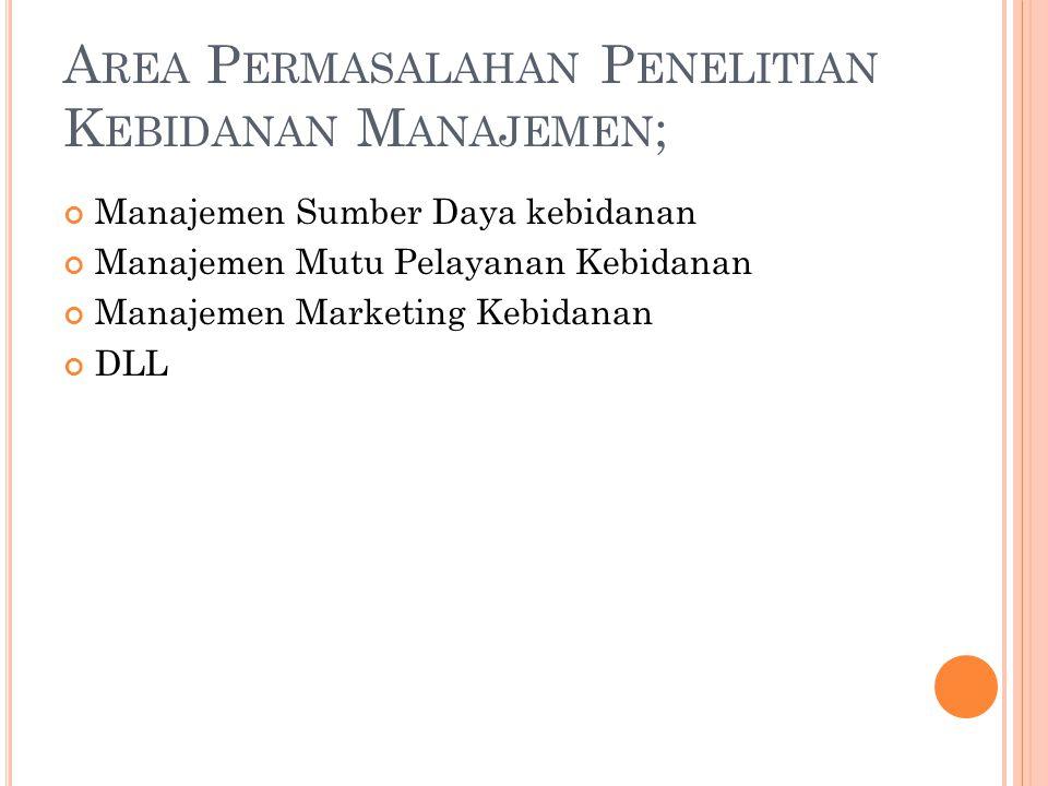 Area Permasalahan Penelitian Kebidanan Manajemen;