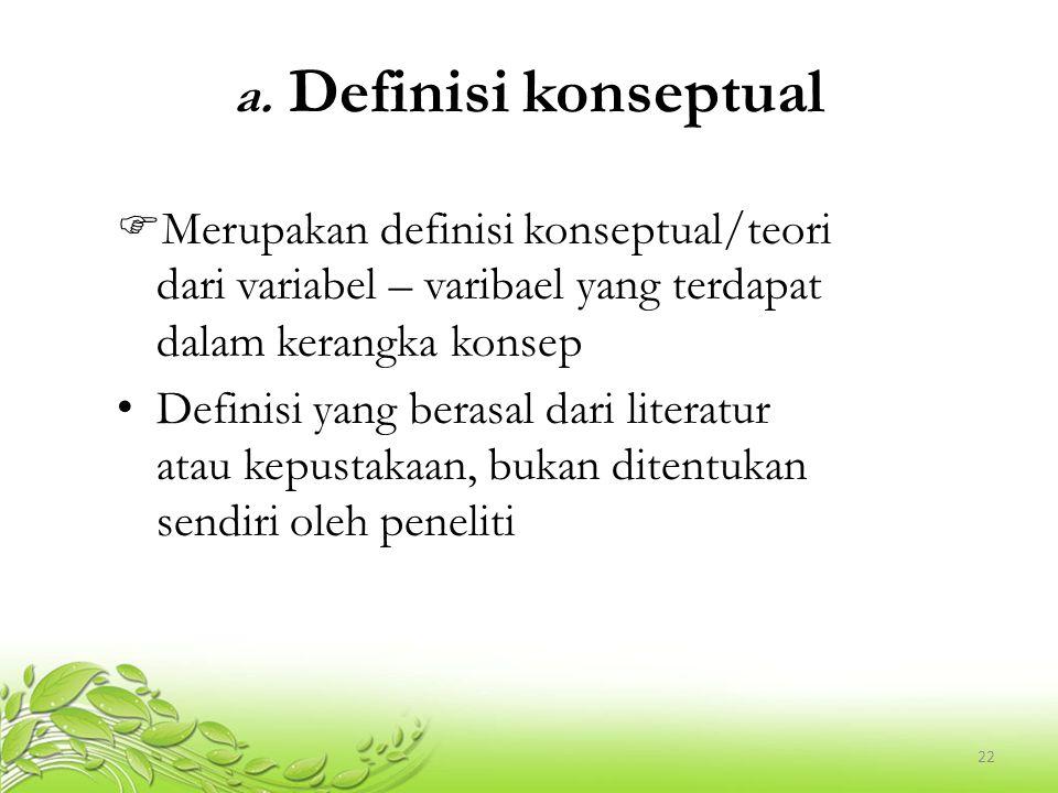a. Definisi konseptual Merupakan definisi konseptual/teori dari variabel – varibael yang terdapat dalam kerangka konsep.