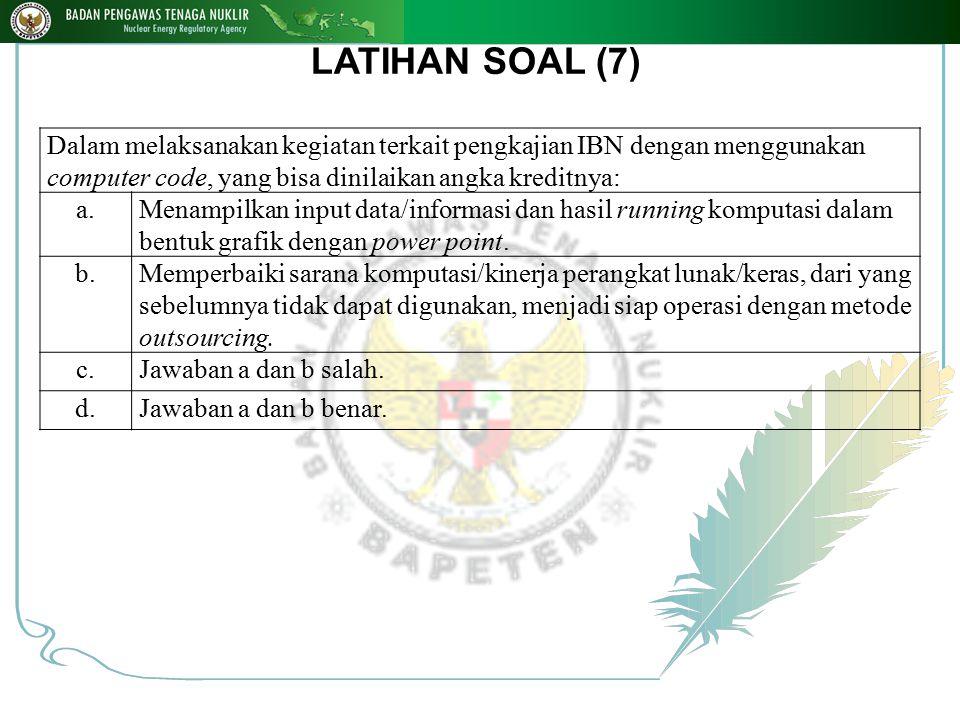 LATIHAN SOAL (7) Dalam melaksanakan kegiatan terkait pengkajian IBN dengan menggunakan computer code, yang bisa dinilaikan angka kreditnya: