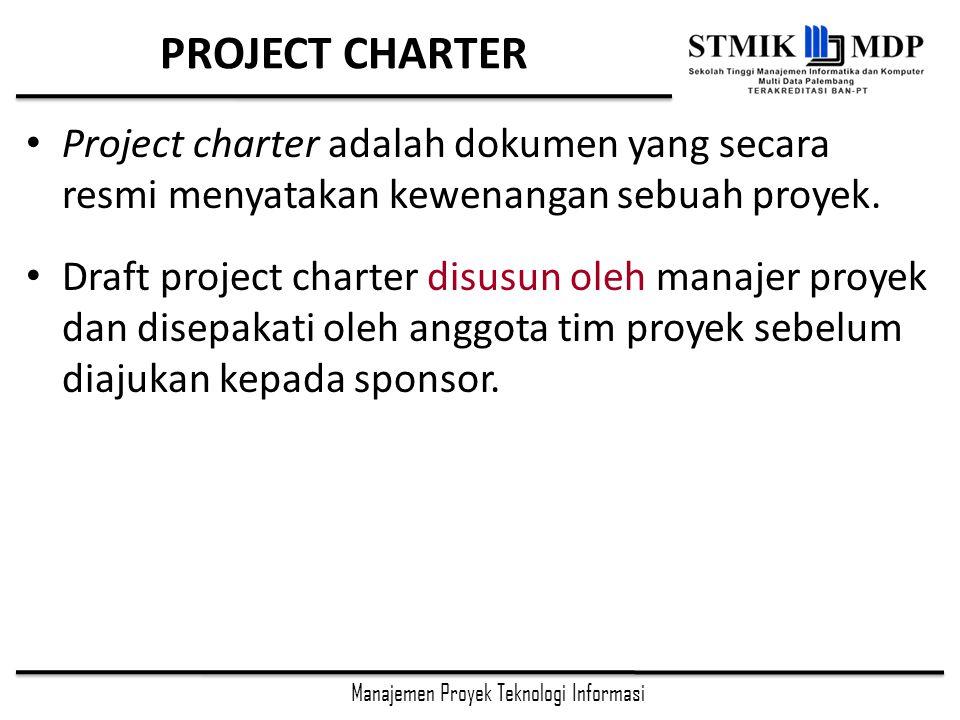PROJECT CHARTER Project charter adalah dokumen yang secara resmi menyatakan kewenangan sebuah proyek.