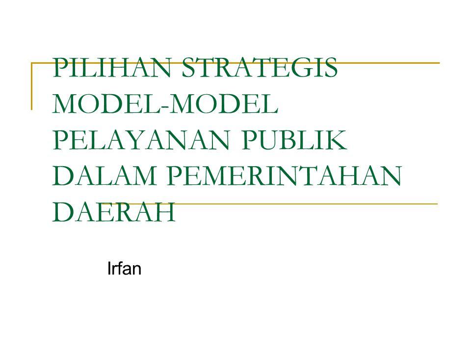 PILIHAN STRATEGIS MODEL-MODEL PELAYANAN PUBLIK DALAM PEMERINTAHAN DAERAH